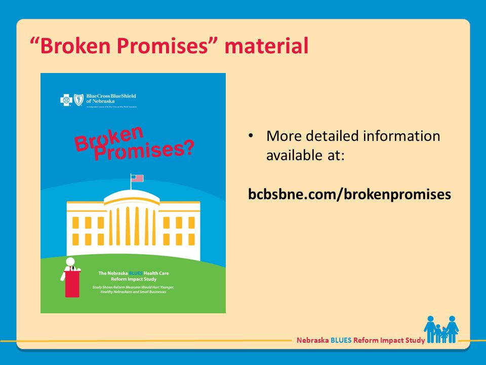 "Nebraska BLUES Reform Impact Study ""Broken Promises"" material More detailed information available at: bcbsbne.com/brokenpromises"