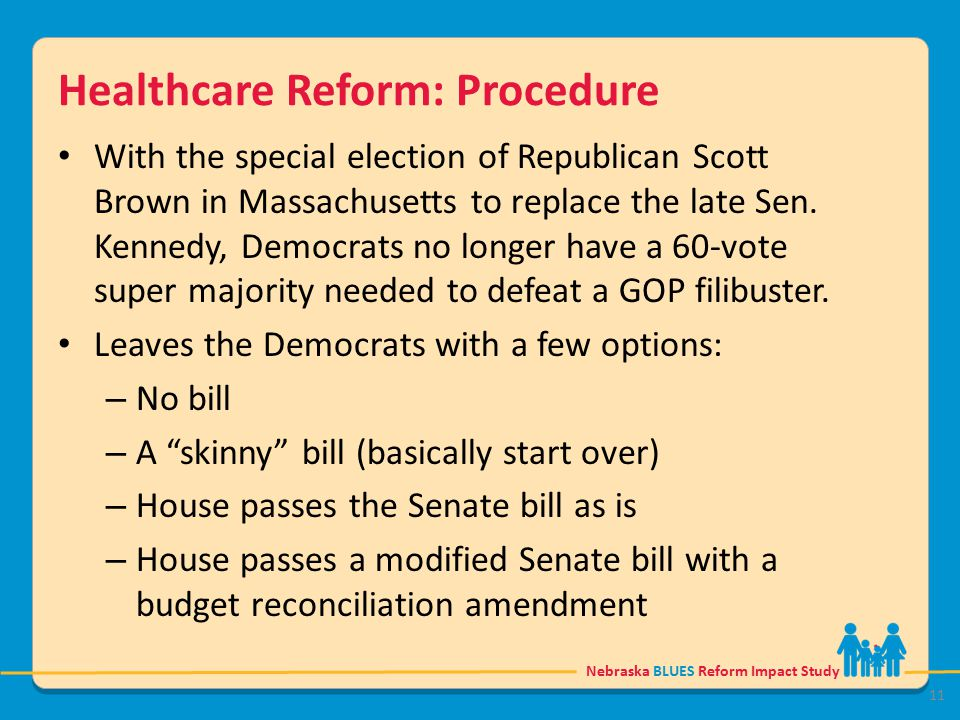 Nebraska BLUES Reform Impact Study Healthcare Reform: Procedure With the special election of Republican Scott Brown in Massachusetts to replace the late Sen.