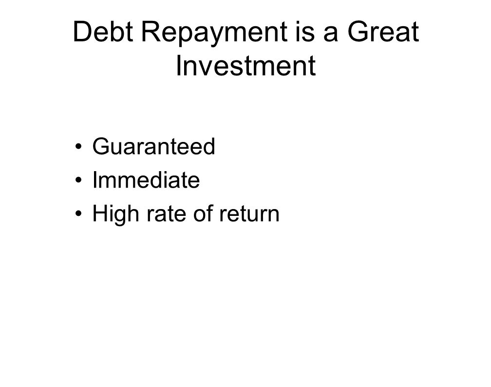 Debt Repayment is a Great Investment Guaranteed Immediate High rate of return