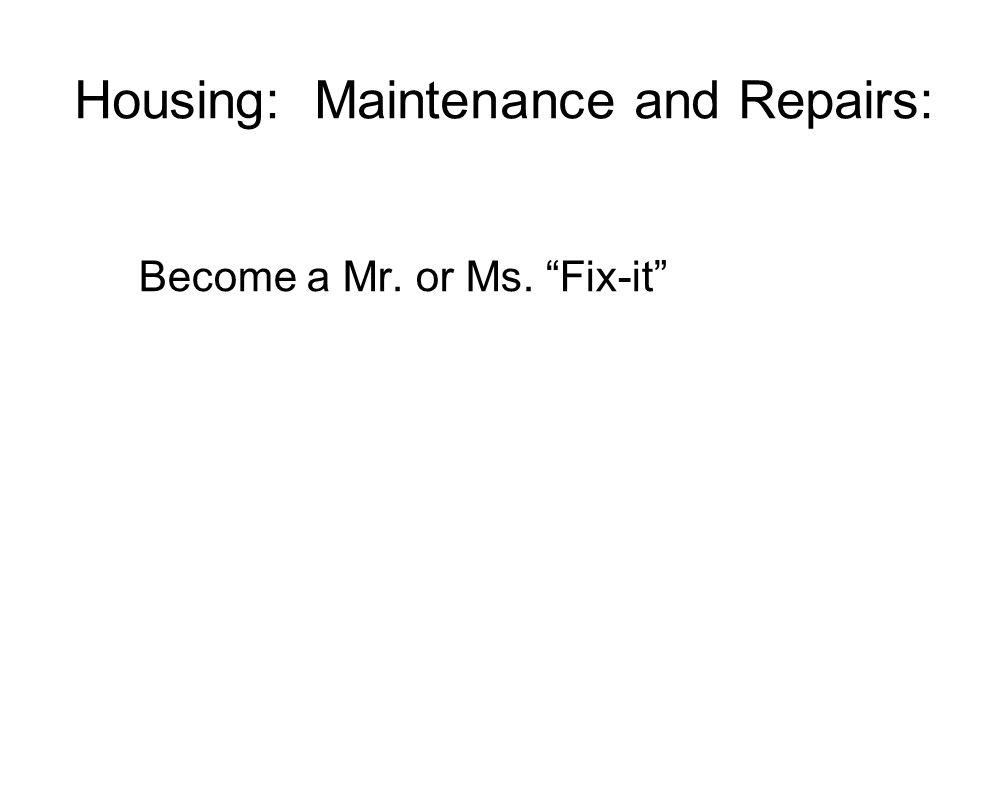 "Housing: Maintenance and Repairs: Become a Mr. or Ms. ""Fix-it"""