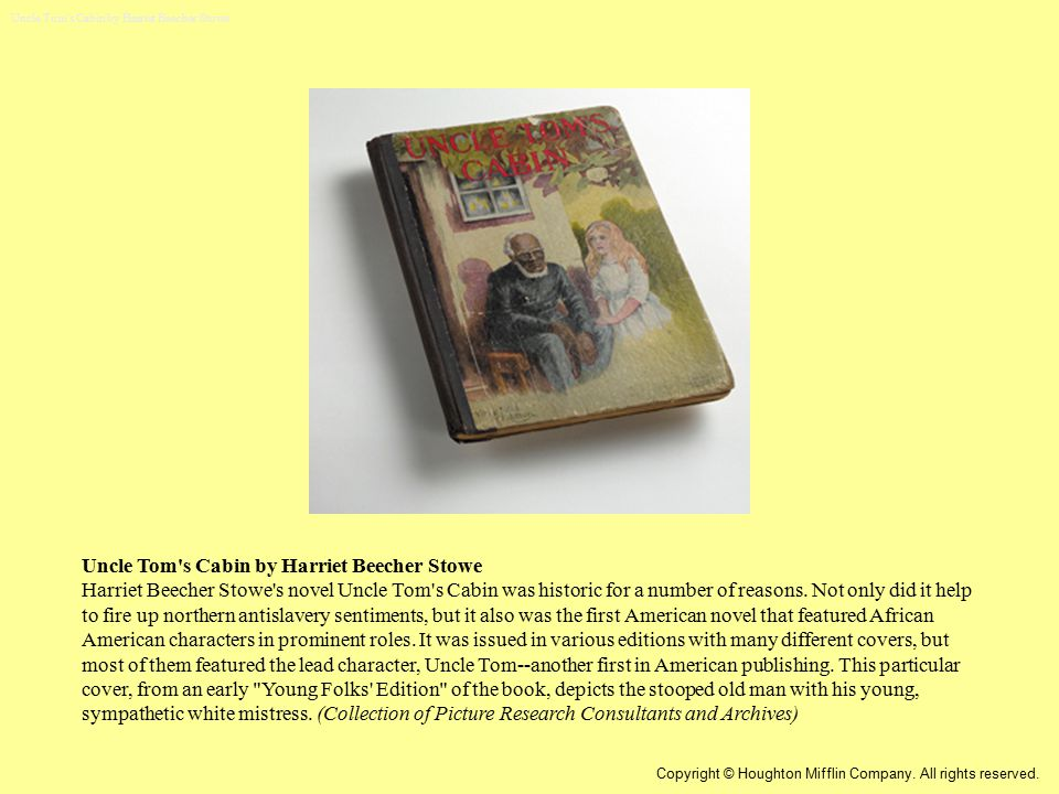 Uncle Tom's Cabin Published in 1852 Author: Harriet Beecher Stowe, daughter of Rev.