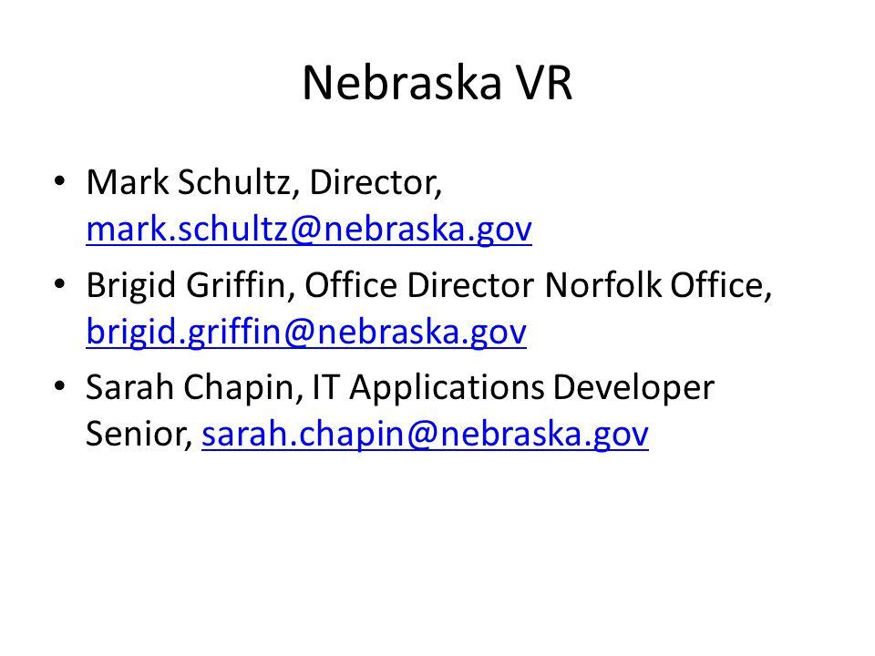 Nebraska VR Mark Schultz, Director, mark.schultz@nebraska.gov mark.schultz@nebraska.gov Brigid Griffin, Office Director Norfolk Office, brigid.griffin@nebraska.gov brigid.griffin@nebraska.gov Sarah Chapin, IT Applications Developer Senior, sarah.chapin@nebraska.govsarah.chapin@nebraska.gov