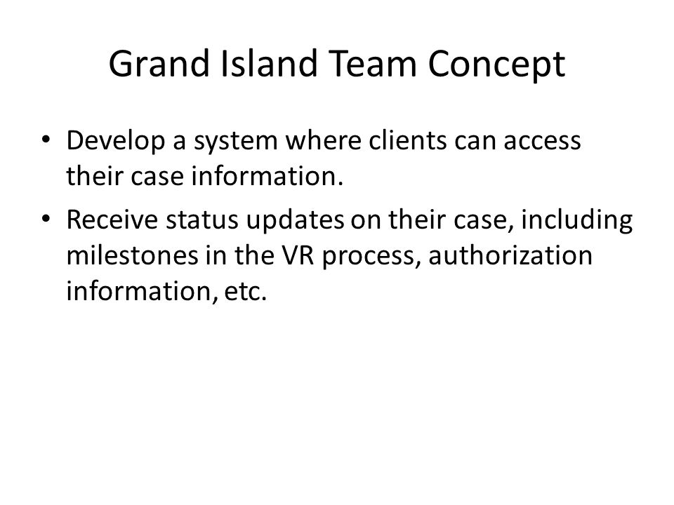 Grand Island Team Concept Develop a system where clients can access their case information.