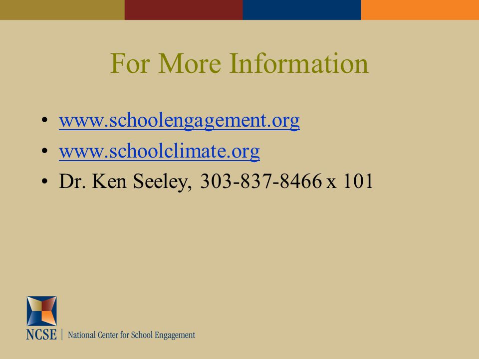 For More Information www.schoolengagement.org www.schoolclimate.org Dr. Ken Seeley, 303-837-8466 x 101