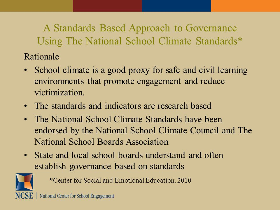 A Standards Based Approach to Governance Using The National School Climate Standards* Rationale School climate is a good proxy for safe and civil lear