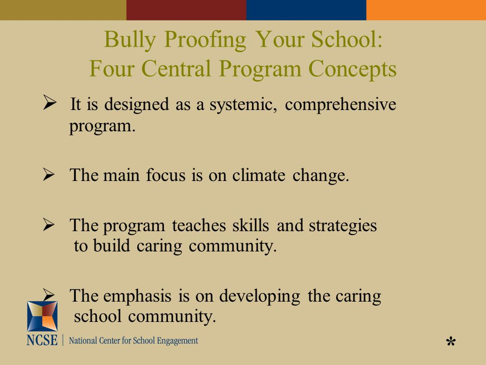 Bully Proofing Your School: Four Central Program Concepts  It is designed as a systemic, comprehensive program.  The main focus is on climate change