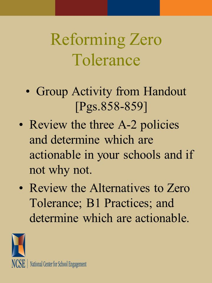 Reforming Zero Tolerance Group Activity from Handout [Pgs.858-859] Review the three A-2 policies and determine which are actionable in your schools and if not why not.