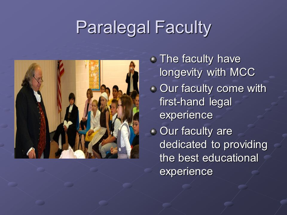Paralegal Faculty The faculty have longevity with MCC Our faculty come with first-hand legal experience Our faculty are dedicated to providing the bes