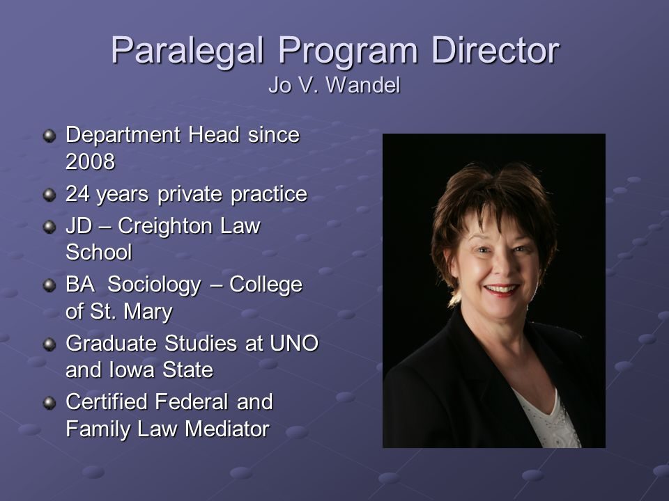 Paralegal Program Director Jo V. Wandel Department Head since 2008 24 years private practice JD – Creighton Law School BA Sociology – College of St. M