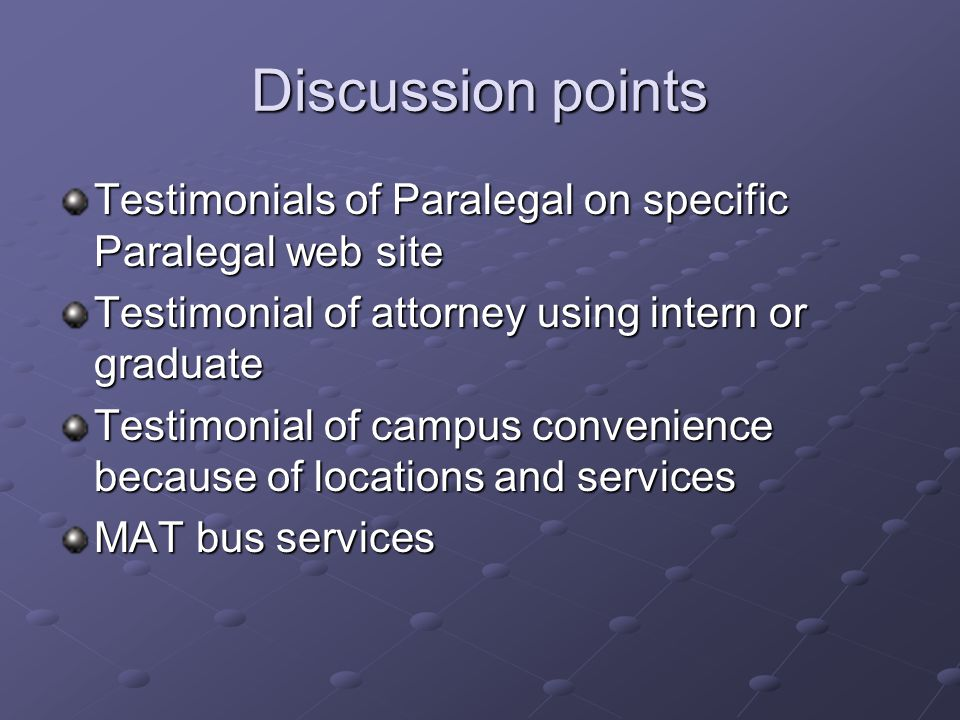 Discussion points Testimonials of Paralegal on specific Paralegal web site Testimonial of attorney using intern or graduate Testimonial of campus conv