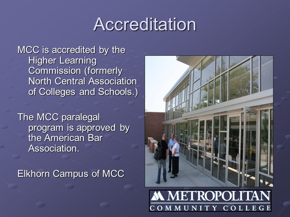 Accreditation MCC is accredited by the Higher Learning Commission (formerly North Central Association of Colleges and Schools.) The MCC paralegal prog