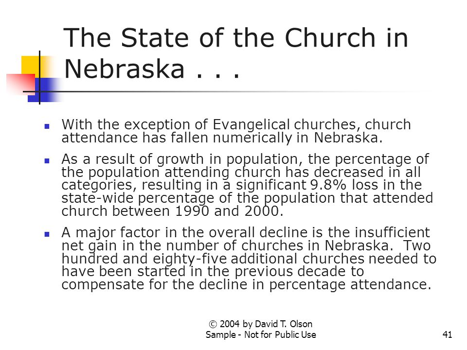 © 2004 by David T. Olson Sample - Not for Public Use41 The State of the Church in Nebraska...