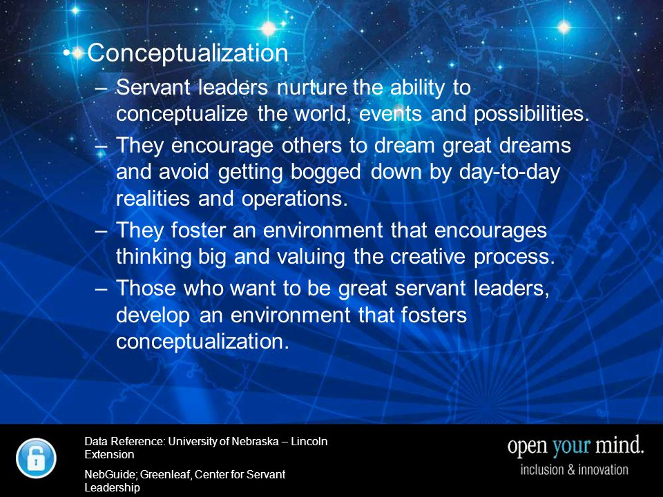 University of Nebraska- Linkcoln Extenstion Conceptualization –Servant leaders nurture the ability to conceptualize the world, events and possibilities.