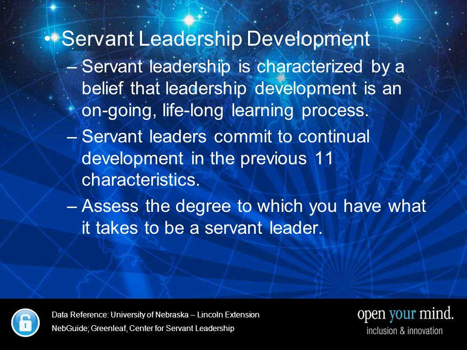 University of Nebraska- Linkcoln Extenstion Servant Leadership Development –Servant leadership is characterized by a belief that leadership development is an on-going, life-long learning process.