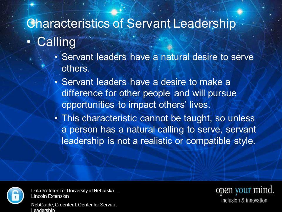 University of Nebraska- Linkcoln Extenstion Characteristics of Servant Leadership Calling Servant leaders have a natural desire to serve others.