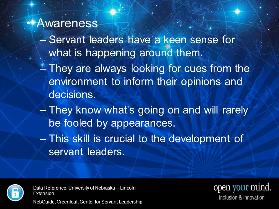 University of Nebraska- Linkcoln Extenstion Awareness –Servant leaders have a keen sense for what is happening around them.