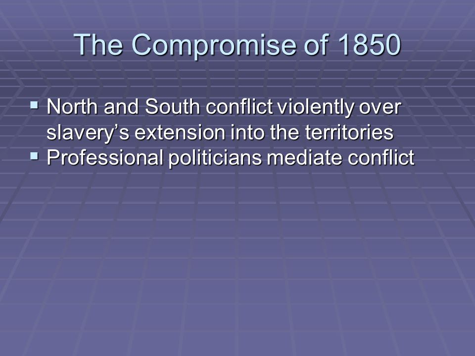 The Problem of Slavery in the Mexican Cession  Slavery traditionally kept out of politics  Congressional power over slavery includes  setting conditions to make territories states  forbidding slavery in new states  Mexican Cession of 1848 puts status of slavery in new territory into question