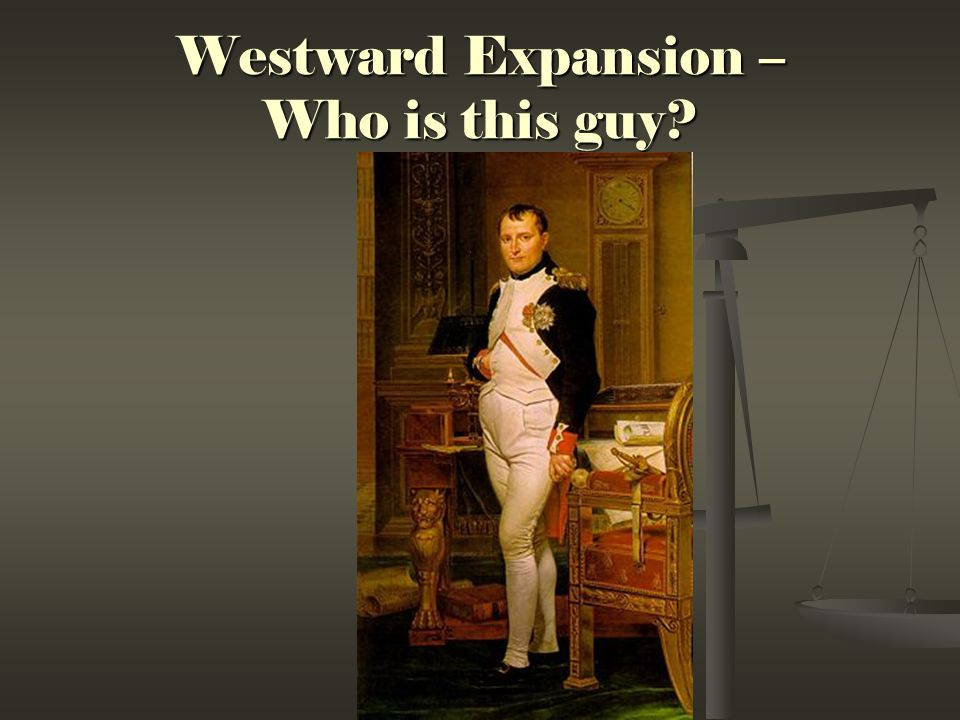 Westward Expansion – Who is this guy?