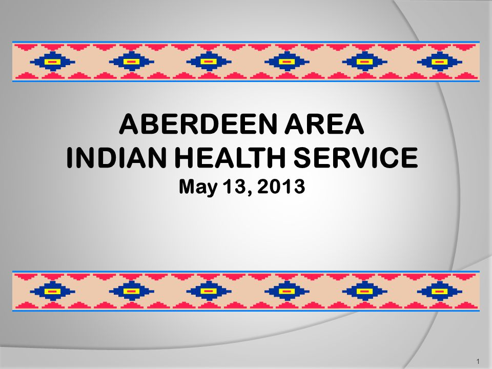 ABERDEEN AREA INDIAN HEALTH SERVICE May 13, 2013 1