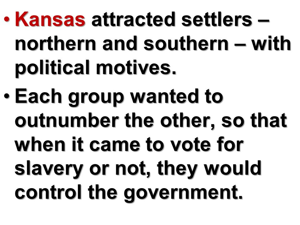 Two Governments Are Established: FIRST GOVERNMENT Proslavery residents from Missouri, known as Border Ruffians, swept into Kansas and coerced local voters into voting for proslavery candidates; they also cast illegal votesProslavery residents from Missouri, known as Border Ruffians, swept into Kansas and coerced local voters into voting for proslavery candidates; they also cast illegal votes