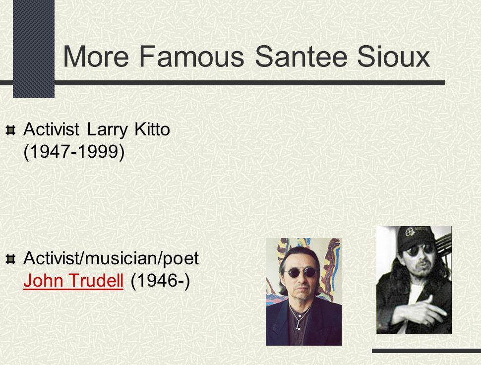 More Famous Santee Sioux Activist Larry Kitto (1947-1999) Activist/musician/poet John Trudell (1946-)