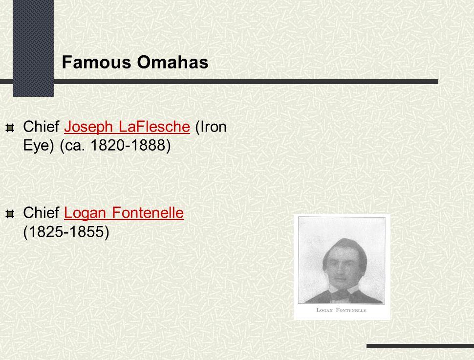 Famous Omahas Chief Joseph LaFlesche (Iron Eye) (ca. 1820-1888) Chief Logan Fontenelle (1825-1855)