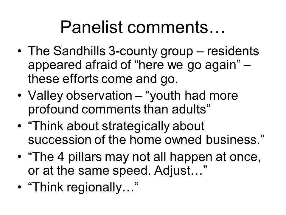 Panelist comments… The Sandhills 3-county group – residents appeared afraid of here we go again – these efforts come and go.
