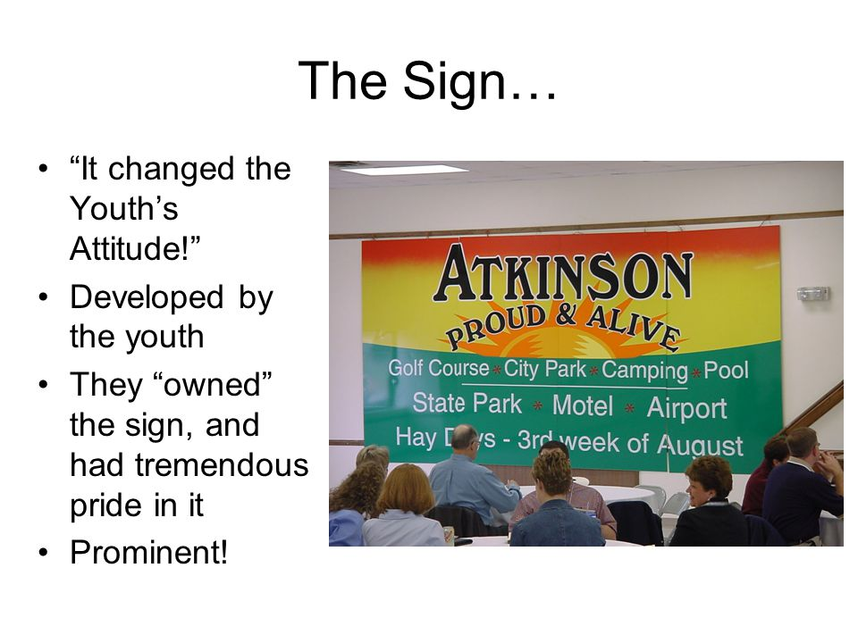 The Sign… It changed the Youth's Attitude! Developed by the youth They owned the sign, and had tremendous pride in it Prominent!
