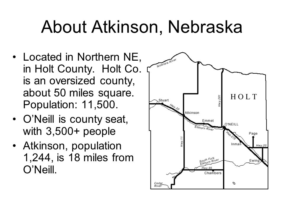 About Atkinson, Nebraska Located in Northern NE, in Holt County.