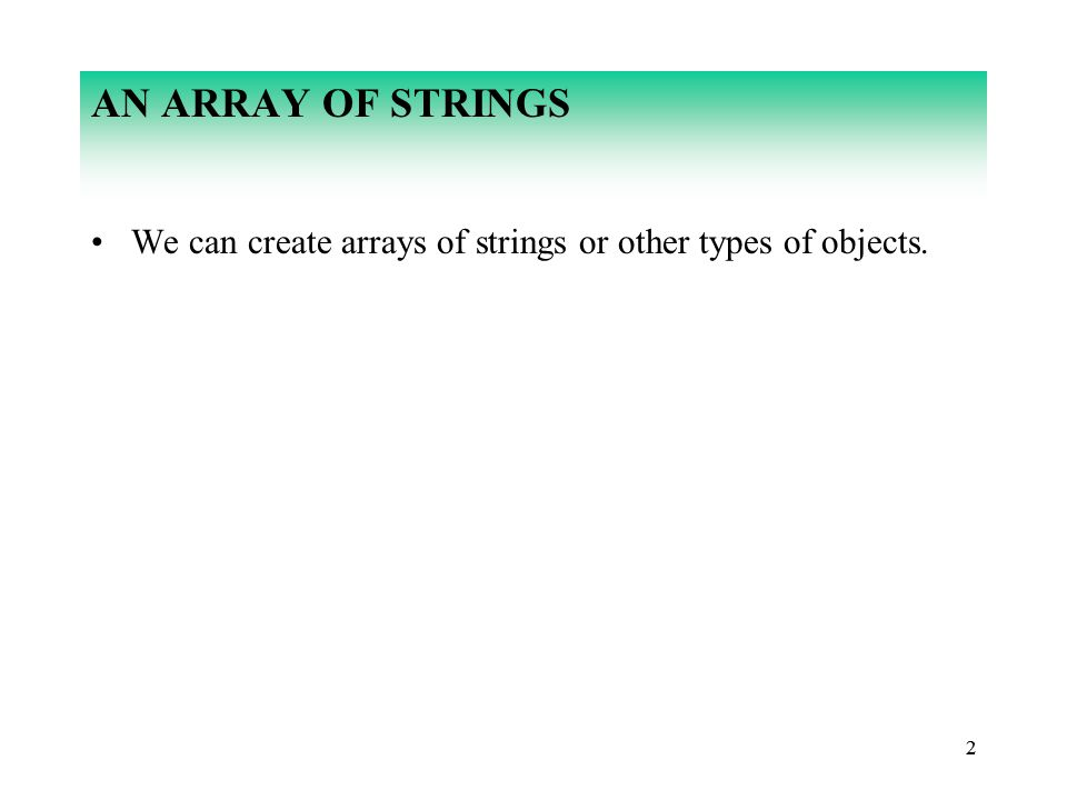 22 AN ARRAY OF STRINGS We can create arrays of strings or other types of objects.