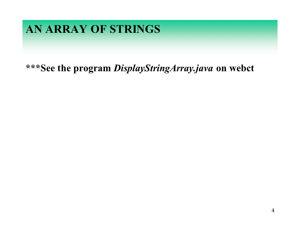 44 AN ARRAY OF STRINGS ***See the program DisplayStringArray.java on webct