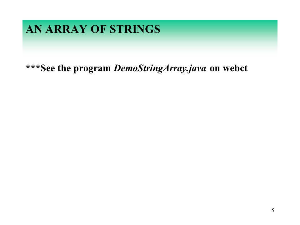 55 AN ARRAY OF STRINGS ***See the program DemoStringArray.java on webct