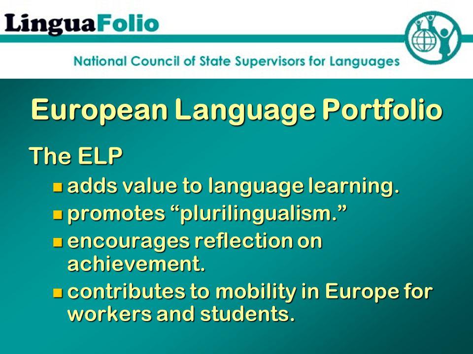 European Language Portfolio The ELP adds value to language learning.