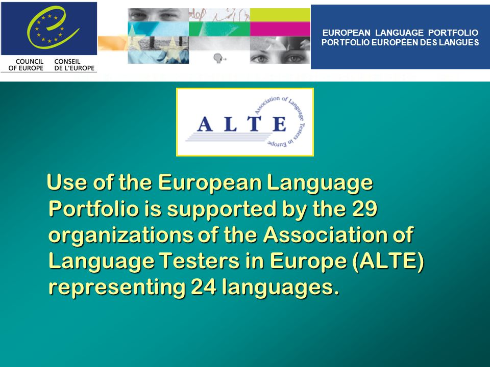 European Language Portfolio Over 75 approved versions are used in over 20 countries.