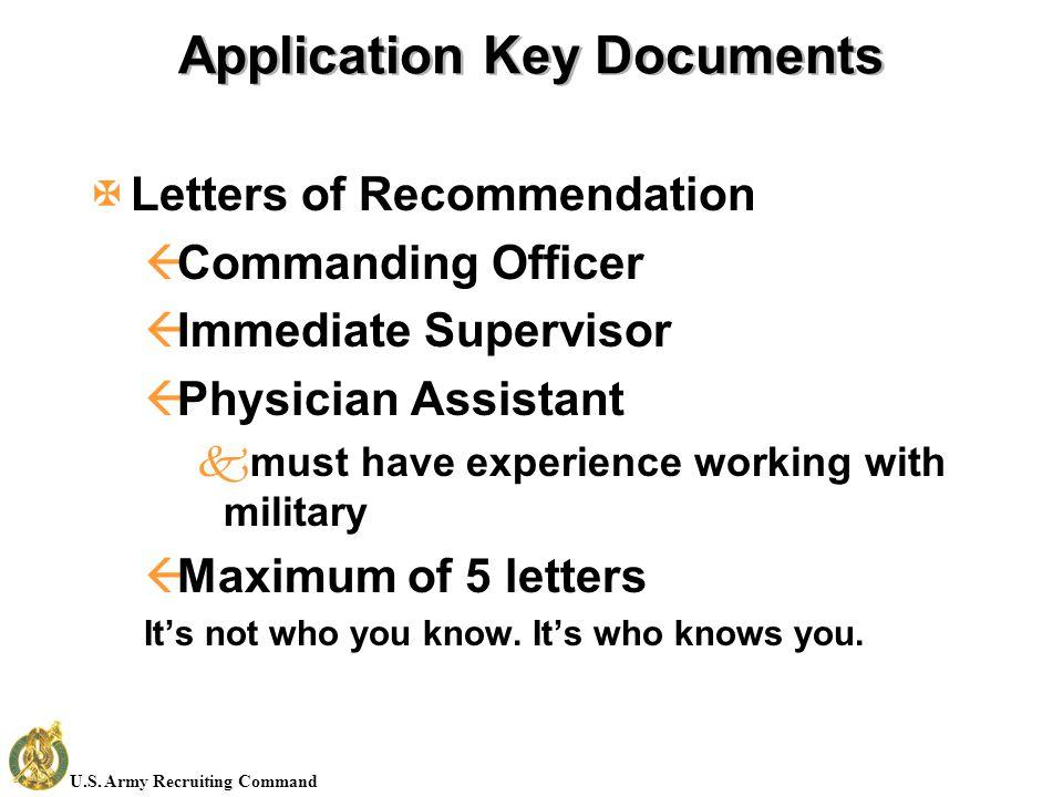 U.S. Army Recruiting Command Application Key Documents XLetters of Recommendation ßCommanding Officer ßImmediate Supervisor ßPhysician Assistant kmust