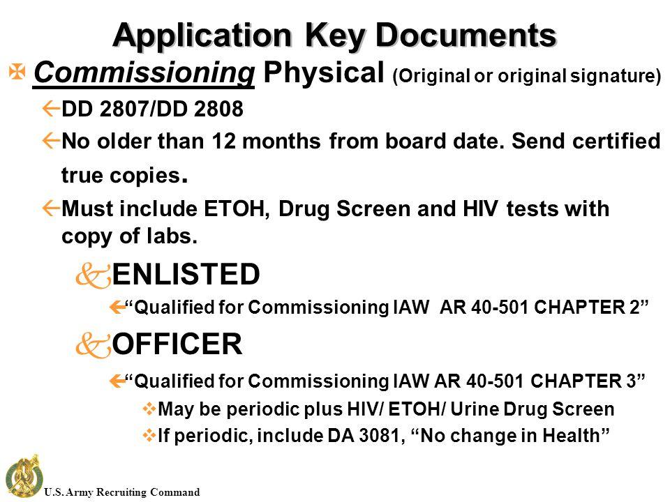 U.S. Army Recruiting Command Application Key Documents XCommissioning Physical (Original or original signature) ßDD 2807/DD 2808 ßNo older than 12 mon