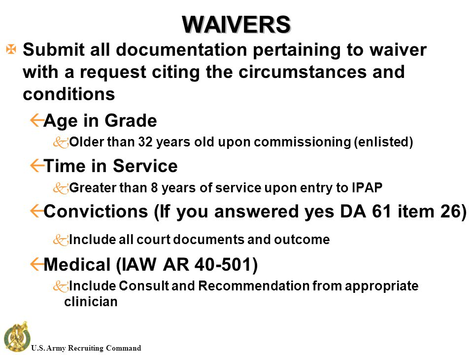 U.S. Army Recruiting Command WAIVERS XSubmit all documentation pertaining to waiver with a request citing the circumstances and conditions ßAge in Gra