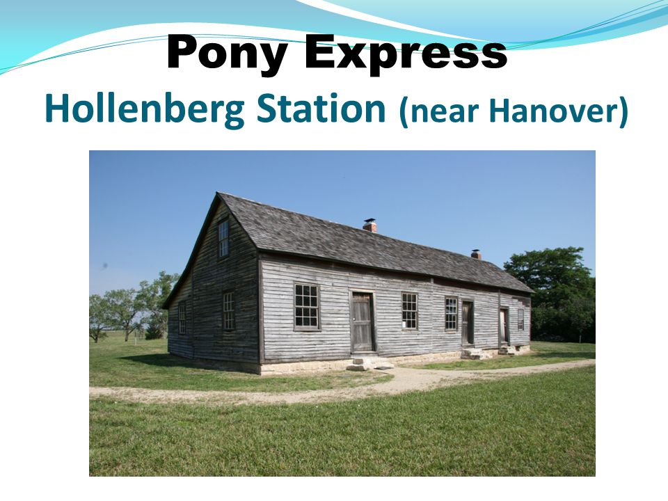Pony Express Ran between St. Joseph, MO, and Sacramento, CA, for about 2,000 miles; 11 stations in Kansas Territory Each rider rode about 33 miles Las