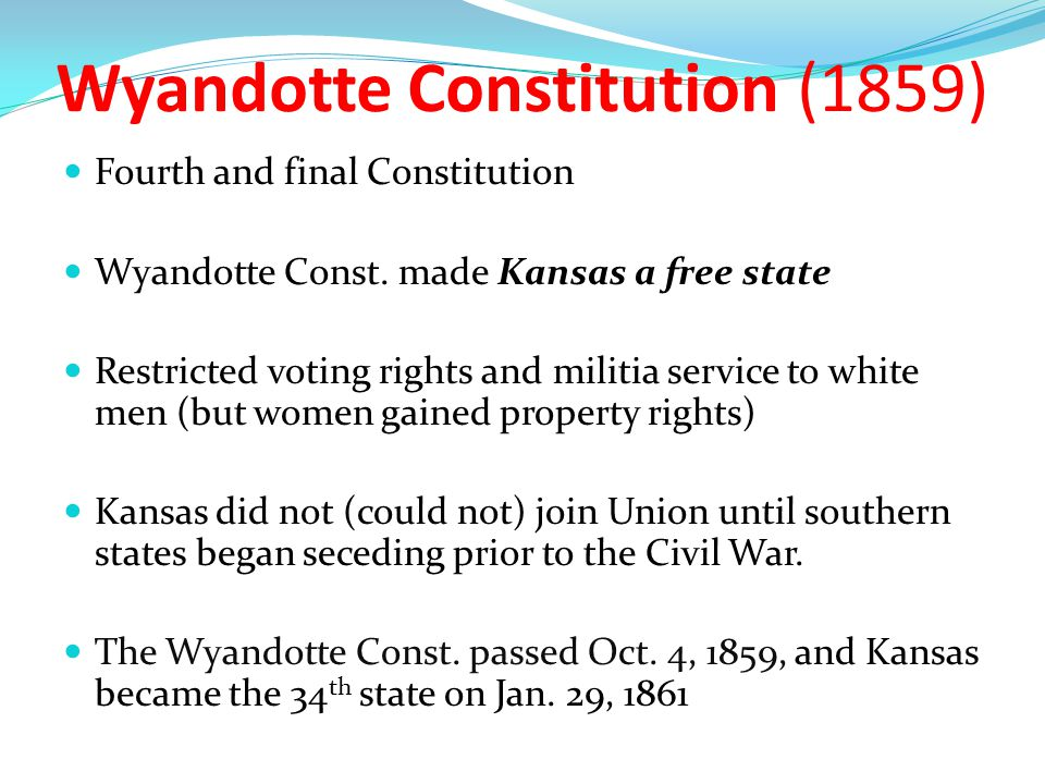 Leavenworth Constitution (1858) Third constitution Written by Free-State forces opposed to slavery All men (white, black, Indian) would have the right to vote but not women Passed in Kansas Terr., but U.S.
