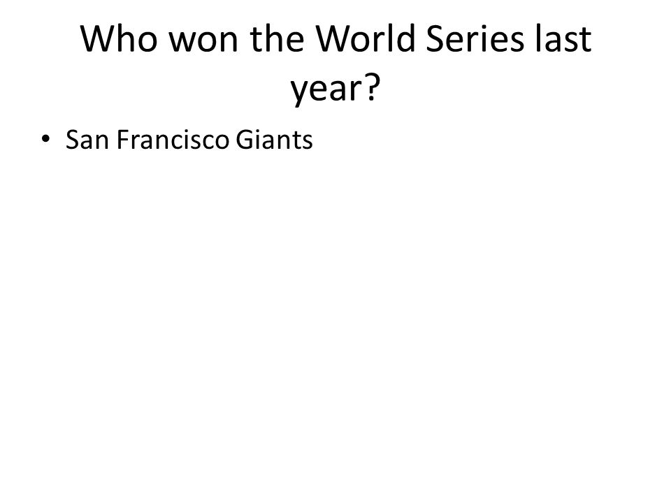 Who won the World Series last year? San Francisco Giants