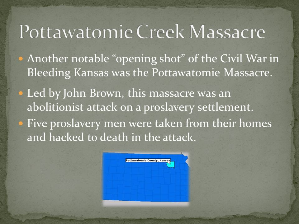 Another notable opening shot of the Civil War in Bleeding Kansas was the Pottawatomie Massacre.