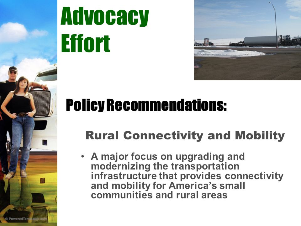 Advocacy Effort Policy Recommendations: Rural Connectivity and Mobility A major focus on upgrading and modernizing the transportation infrastructure that provides connectivity and mobility for America's small communities and rural areas