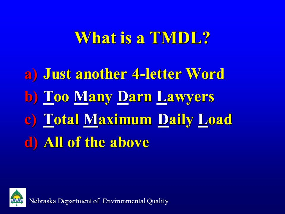 Nebraska Department of Environmental Quality What is a TMDL.
