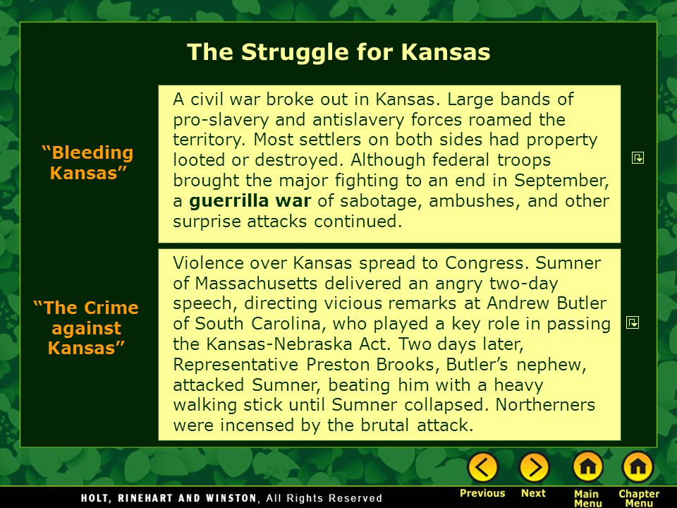 "The Struggle for Kansas ""Bleeding Kansas"" A civil war broke out in Kansas. Large bands of pro-slavery and antislavery forces roamed the territory. Mos"