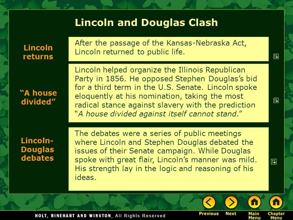 Lincoln and Douglas Clash Lincoln helped organize the Illinois Republican Party in 1856. He opposed Stephen Douglas's bid for a third term in the U.S.