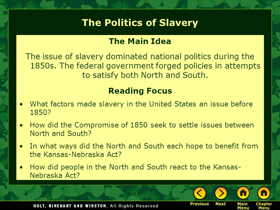 The Politics of Slavery The Main Idea The issue of slavery dominated national politics during the 1850s. The federal government forged policies in att