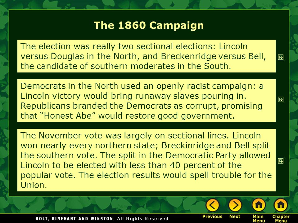 The 1860 Campaign The election was really two sectional elections: Lincoln versus Douglas in the North, and Breckenridge versus Bell, the candidate of