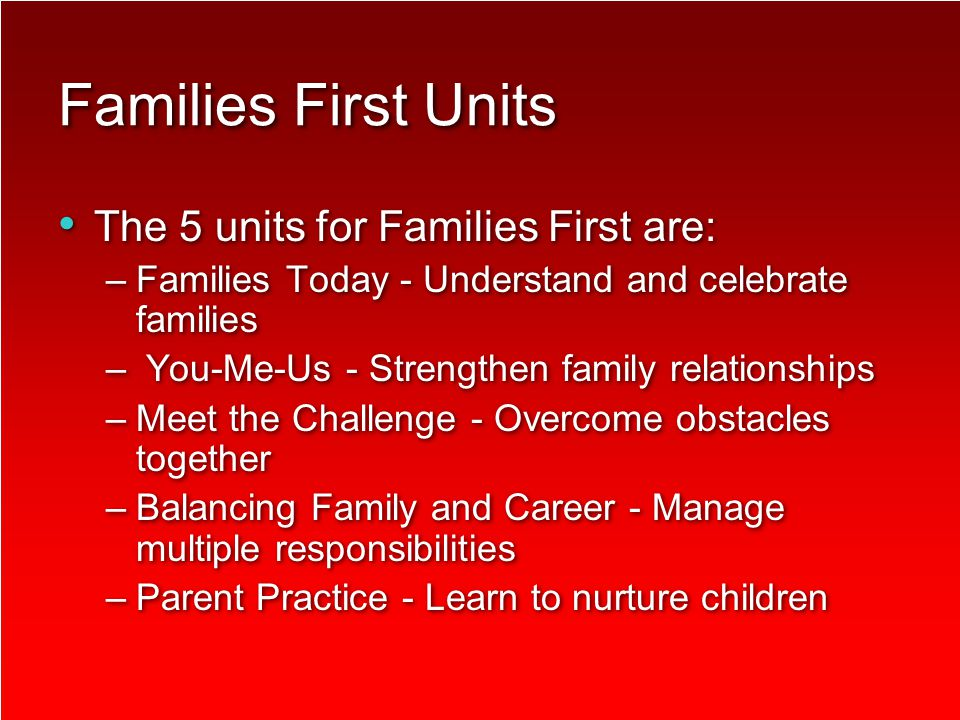 Families First Families First is an FCCLA national peer education program through which youth gain a better understanding of how families work and learn skills to become strong family members.