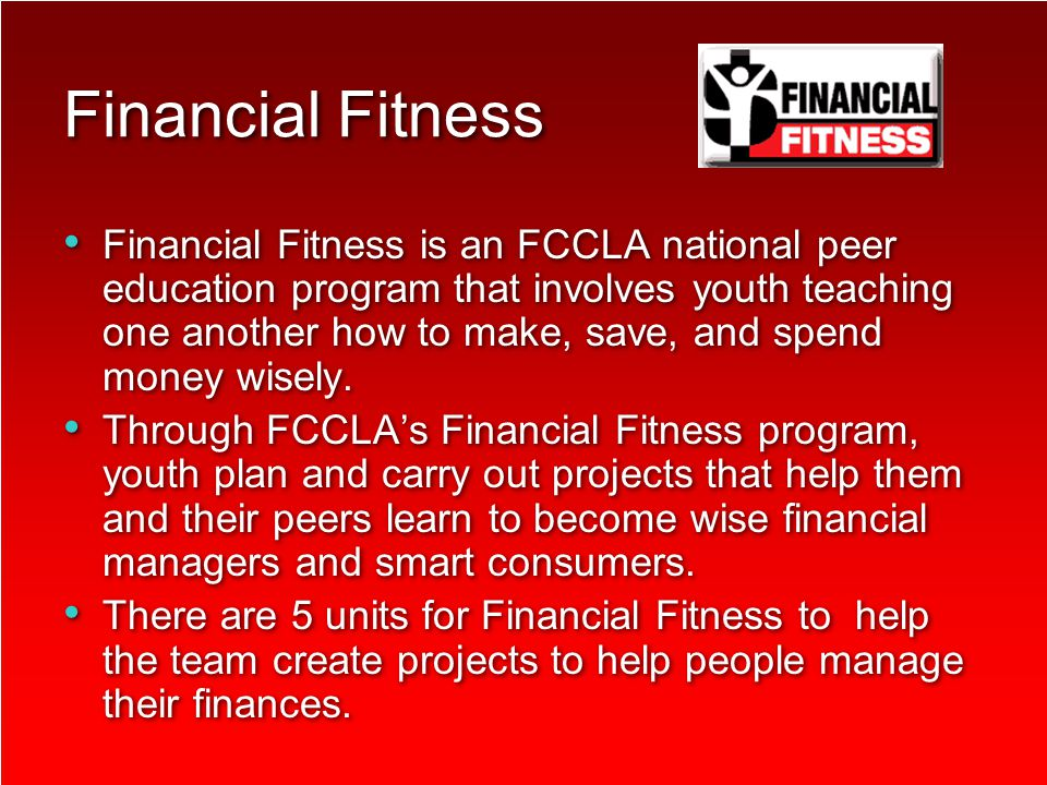 Financial Fitness Financial Fitness is an FCCLA national peer education program that involves youth teaching one another how to make, save, and spend money wisely.