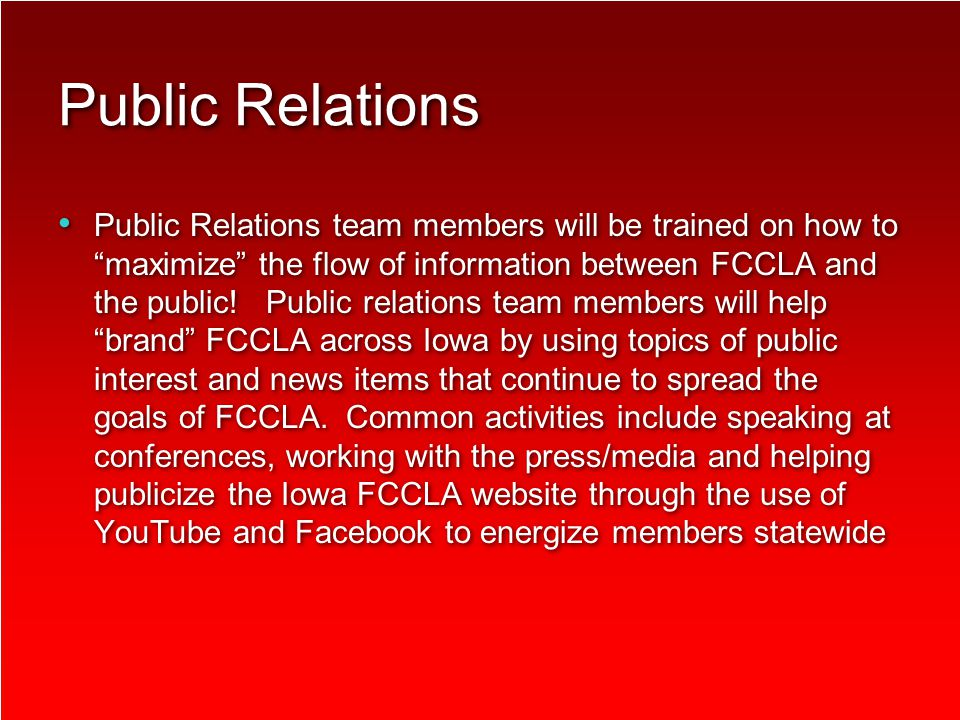 Public Relations Public Relations team members will be trained on how to maximize the flow of information between FCCLA and the public.
